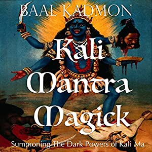 Kali Mantra Magick: Summoning The Dark Powers of Kali Ma (Mantra Magick Series Book 2) Audiobook