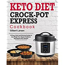 Keto Diet Crock-Pot Express Cookbook for Rapid Weight Loss: 120 Easy, Quick and Delicious Recipes to Lose Weight Fast, Regain Confidence and Improve Your Lifestyle (Healthy and Simple Weght Loss)