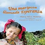 Una mariposa llamada Esperanza [A Butterfly Named Esperanza] | Mary Alice Monroe