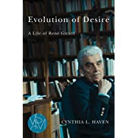 Evolution of Desire: A Life of René Girard