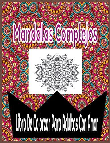 Mandalas Complejos: Libro De Colorear Para Adultos con amor: 50 inspiradores y edificantes intrincados diseños de mandalas geométricos para adultos - ... para mujeres y hombres - Tamaño 8.5x11