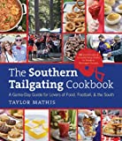 The Southern Tailgating Cookbook: A Game-Day Guide for Lovers of Food, Football, and the South
