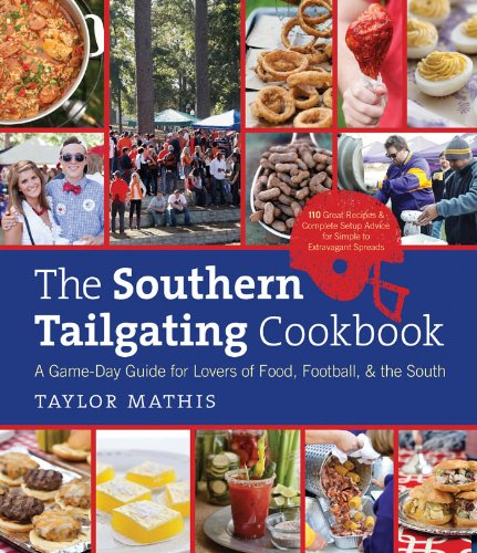 (The Southern Tailgating Cookbook: A Game-Day Guide for Lovers of Food, Football, and the South)