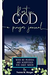 Rest in God: A Prayer Journal with 100 Prayers and Scriptures for Daily Needs Paperback