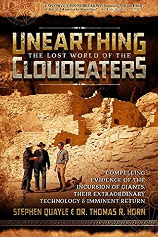 Unearthing the Lost World of the Cloudeaters: Compelling Evidence of the Incursion of Giants, Their Extraordinary Technology, and Imminent (Religious Conspiracy)