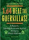 1.d4 - Beat The Guerrillas: A Powerful Repertoire Against Annoying Black Sidelines-Valeri Bronznik