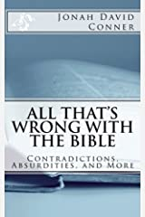 All That's Wrong with the Bible: Contradictions, Absurdities, and More Kindle Edition