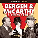 Bergen & McCarthy: W. C. Fields & Friends Radio/TV Program by W. C. Fields Narrated by Charlie McCarthy, Edgar Bergen, Dorothy Lamour, W. C. Fields, Don Ameche, Nelson Eddy, Carole Lombard, Hoagy Carmichael