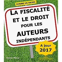 La fiscalité et le droit pour les auteurs indépendants. Ecrire un livre. (French Edition)