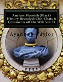 Ancient Moorish (Black) History Revealed: Chit-Chats & Comments off the Web Vol. II (Volume 2)