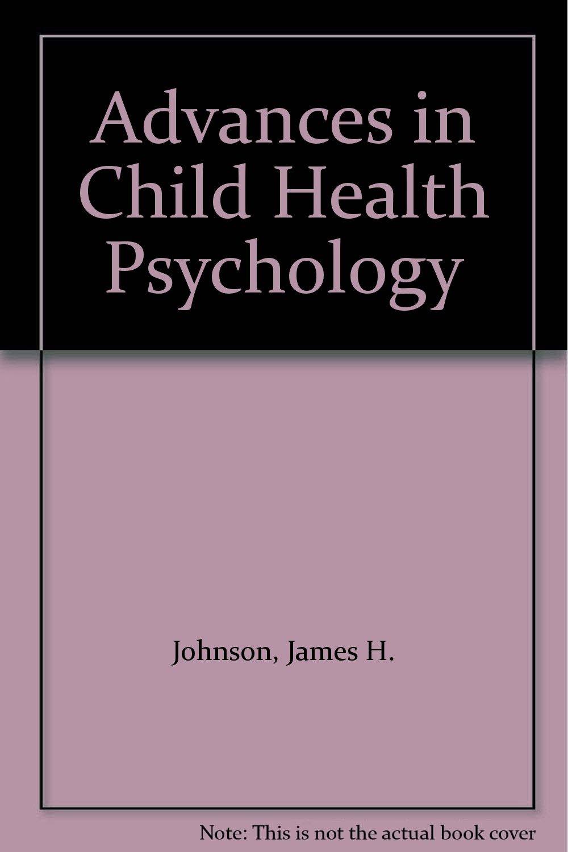 Amazon.com: Advances in Child Health Psychology (9780813010076): James H.  Johnson, Johnson Suzanne Bennett: Books