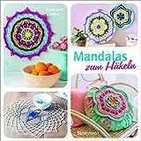 Mandalas zum Häkeln: Inspirierende Ideen für Deko, Schmuck und Accessoires
