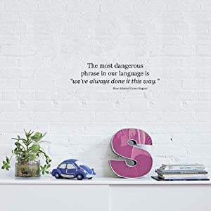 Wall Art Stickers Quotes and Sayings The Most Dangerous Phrase in Our Language is We've Always Done It This Way. Rear Admiral Grace Hopper.