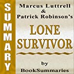 Summary, Review & Analysis: Lone Survivor: The Eyewitness Account of Operation Redwing and the Lost Heroes of SEAL Team 10 by Marcus Luttrell  | BookSummaries