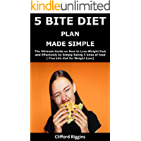 5 BITE DIET PLAN MADE SIMPLE: The Ultimate Guide on How to Lose Weight Fast and Effectively by Simply Eating 5 bites of…