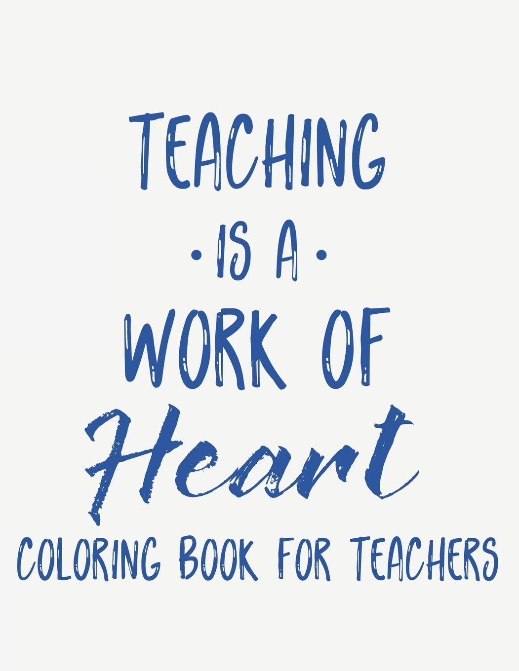 Amazon Com Teaching Is A Work Of Heart Coloring Book For Teachers Teacher Appreciation Coloring Book With Motivational Quotes Relaxing Coloring Pages To Inspire Educators 9798681162926 Parkes Kay Books