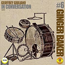 Ginger Baker Of Cream - In Conversation 6 Radio/TV Program by Geoffrey Giuliano Narrated by Geoffrey Giuliano