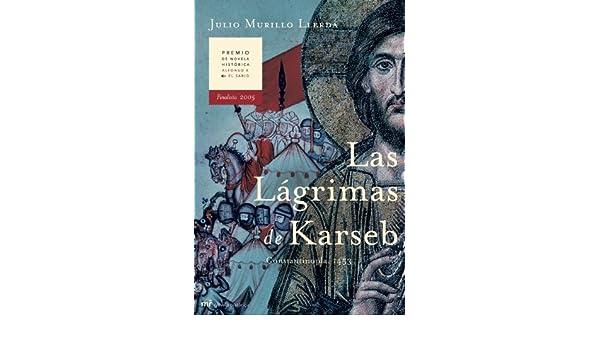 Las Lágrimas de Karseb (Novela Historica (m.Roca)): Amazon.es: Julio Murillo Llerda: Libros