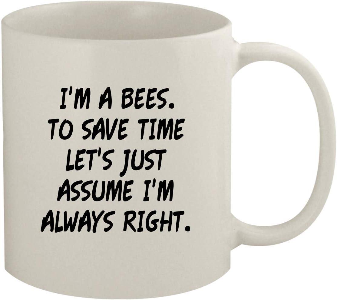 I'm A Bees. To Save Time Let's Just Assume I'm Always Right. - 11oz Coffee Mug, White