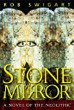 Stone Mirror : A Novel of the Neolithic, Swigart, Rob, 1598740172