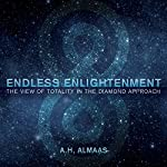 Endless Enlightenment: The View of Totality in the Diamond Approach | A. H. Almaas