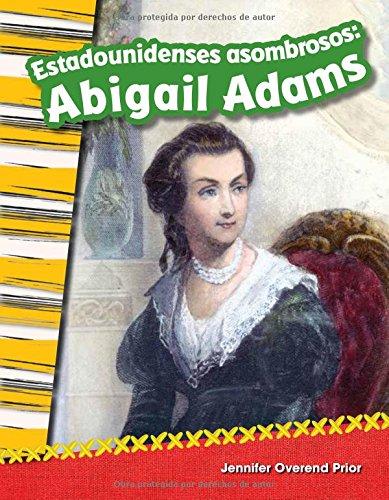 Estadounidenses asombrosos: Abigail Adams (Amazing Americans: Abigail Adams) (Spanish Version) (Social Studies Readers : Content and Literacy) (Spanish Edition) [Jennifer Overend Prior] (Tapa Blanda)