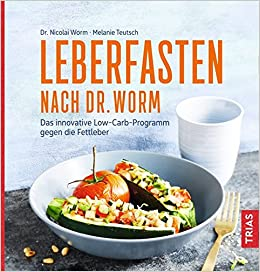Leberfasten Nach Dr Worm Das Innovative Low Carb Programm Gegen Die Fettleber Amazon Co Uk Worm Nicolai Teutsch Melanie 9783432107820 Books