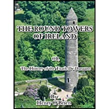 The Round Towers of Ireland : or, The History of the Tuath-De-Danaans