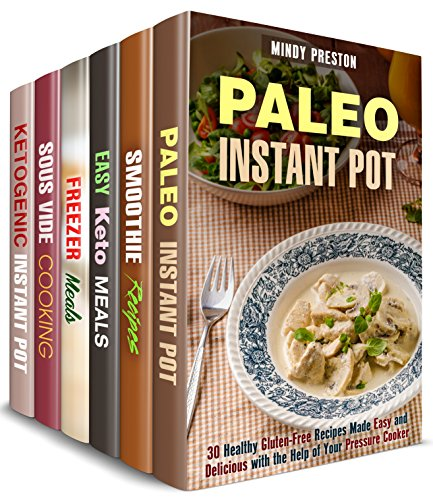 Low Carb, Paleo and Keto Box Set (6 in 1): Over 200 Instant Pot, Slow Cooker, Sous Vise, Smoothie Recipes Made Paleo, Ketogenic and Low Carb (Special Diet) by Mindy Preston, Claire Rodgers, Mary Goldsmith, Sheila Fuller