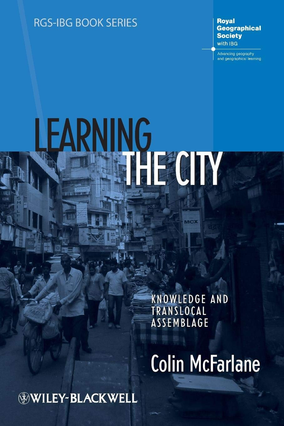 Learning the City: Knowledge and Translocal Assemblage (RGS-IBG Book Series)