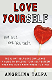 Love Yourself: The 12-Day Self-Love Challenge - A guide to building your self-esteem when you don't know where to start (how to love yourself, love yourself ... depends on it, self esteem hep, acceptance)