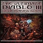 The Ultimate Diablo 3 Gold Making Guide | Josh Abbott