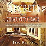 Secrets of a Creativity Coach | Eric Maisel
