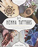DIY Henna Tattoos: Learn Decorative Patterns, Draw Modern Designs and Create Everyday Body Art