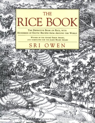 The Rice Book: The Definitive Book on Rice, with Hundreds of Exotic Recipes from Around the World by Sri Owen