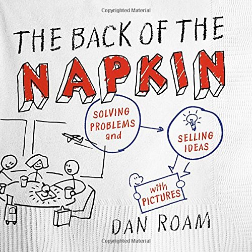 The Back of the Napkin (Expanded Edition): Solving Problems and Selling Ideas with