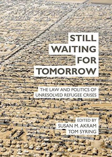 Read Online Still Waiting for Tomorrow: The Law and Politics of Unresolved Refugee Crises pdf