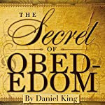 Secret of Obed-Edom | Daniel King