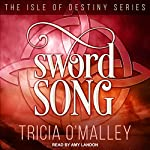 Sword Song: Isle of Destiny Series, Book 2 | Tricia O'Malley