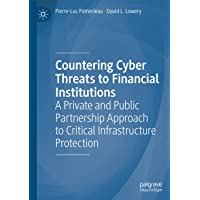 Countering Cyber Threats to Financial Institutions: A Private and Public Partnership Approach to Critical Infrastructure…