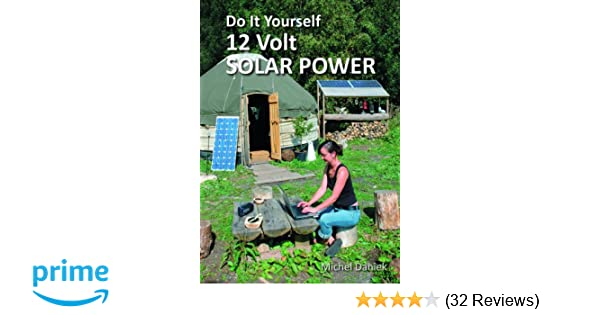 Do it yourself 12 volt solar power 2nd edition simple living do it yourself 12 volt solar power 2nd edition simple living michel daniek 9781856230728 amazon books solutioingenieria Images
