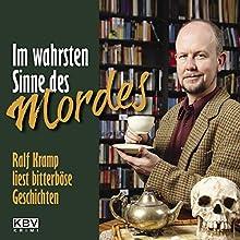 Im wahrsten Sinne des Mordes: Ralf Kramp liest bitterböse Geschichten Hörbuch von Ralf Kramp Gesprochen von: Ralf Kramp