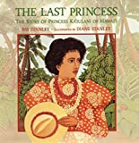 The Last Princess : The Story of Princess Ka'iulani of Hawai'i