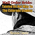 Mail Order Bride: Tainted on Her Way to the Colorado Cowboy: Western Christian Romance Story Audiobook by Vanessa Carvo Narrated by Joe Smith