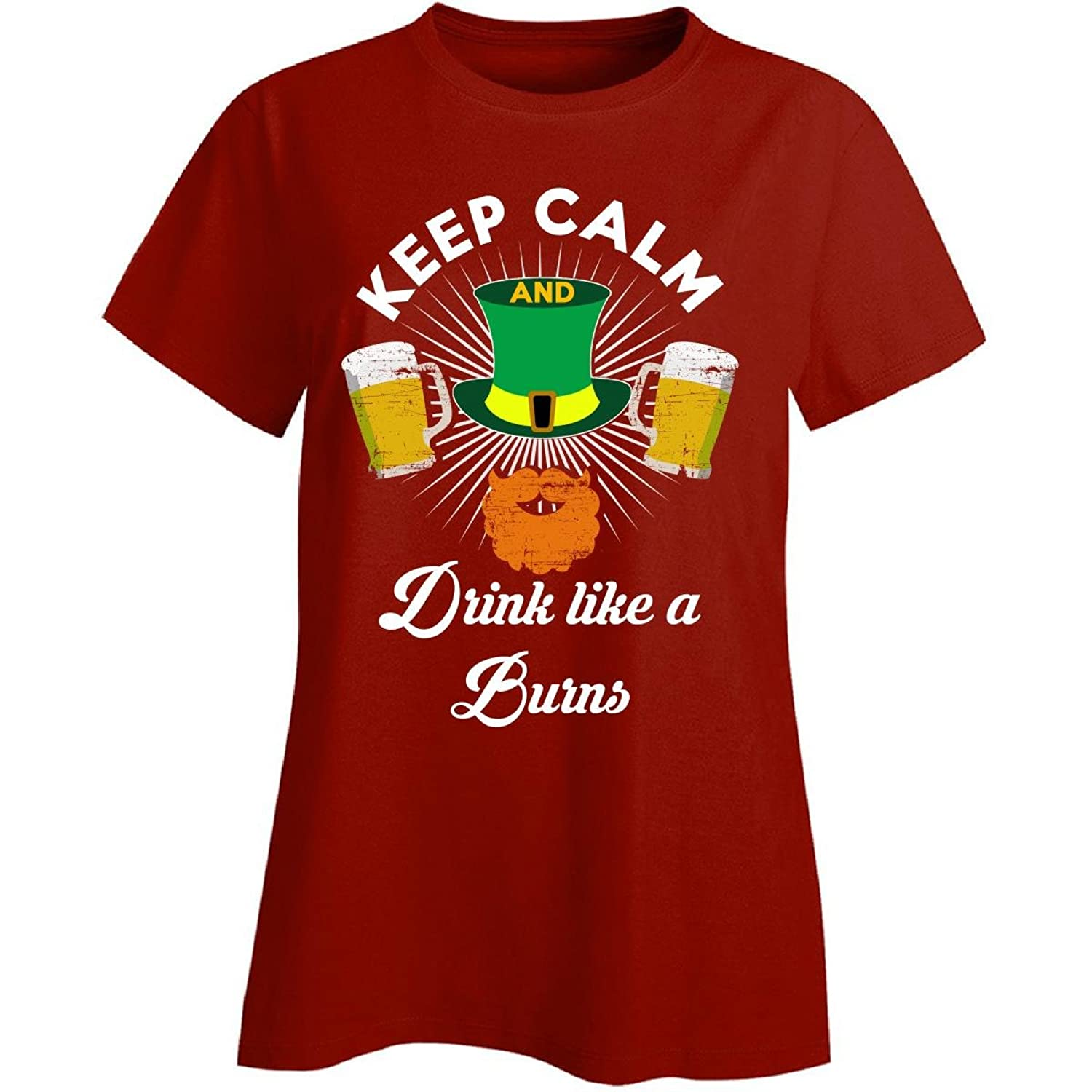 St Patricks Day Irish Keep Calm Drink Like A Burns - Ladies T-shirt