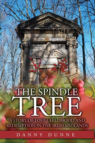 - The Spindle Tree: A Story of Lost Childhood and Redemption in the Irish Midlands