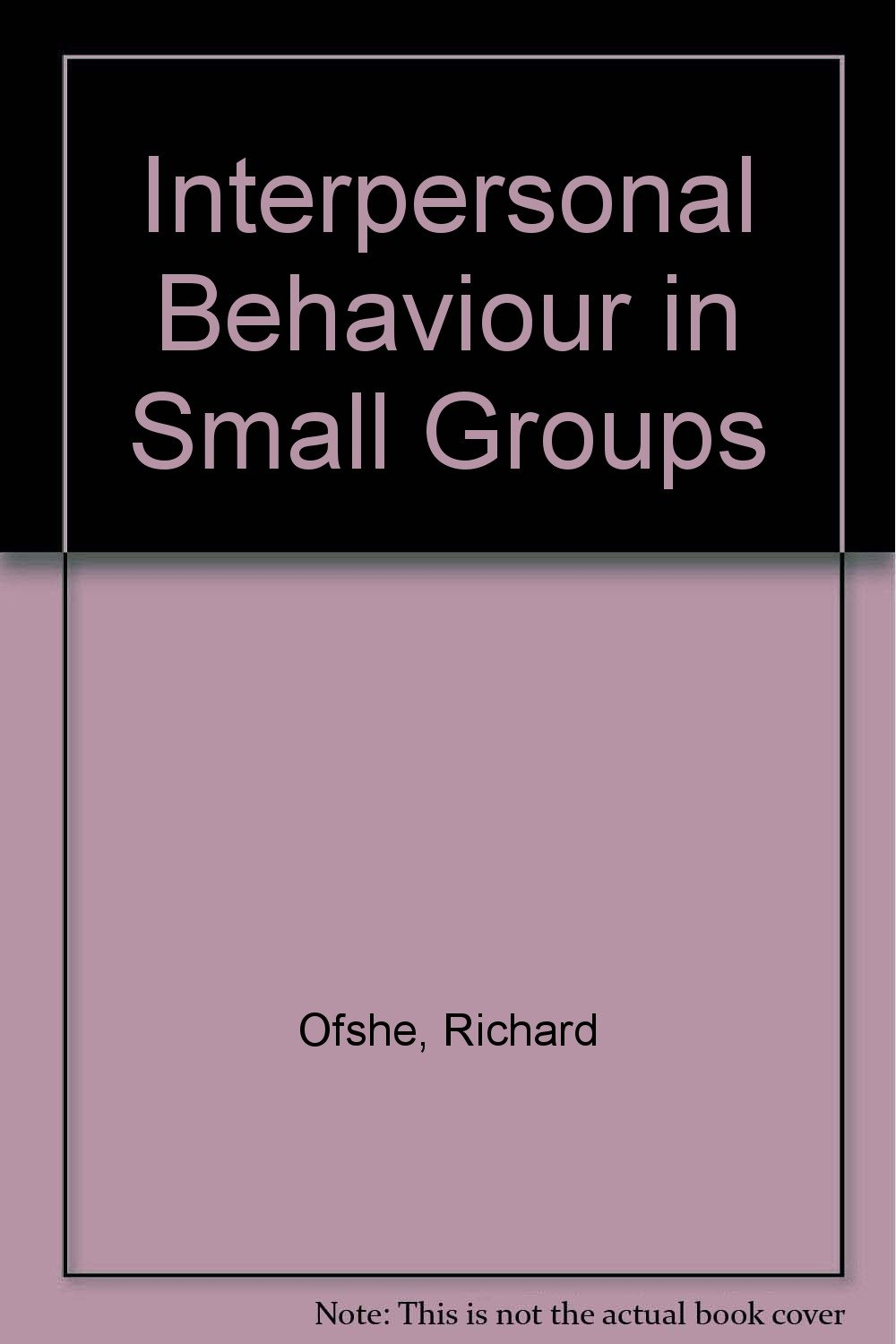 Interpersonal Behaviour in Small Groups: Richard Ofshe