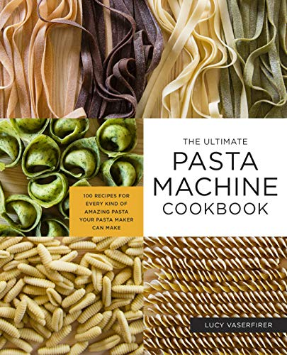The Ultimate Pasta Machine Cookbook: 100 Recipes for Every Kind of Amazing Pasta Your Pasta Maker Can Make (Maker For Mixer Noodle Kitchenaid)