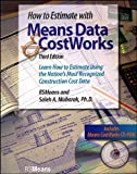 How to Estimate with Means Data and CostWorks: Learn How to Estimate Using the Nation's Most Recognized Construction Cost Data with CD (RSMeans), Saleh A. Mubarak, 087629820X