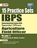 IBPS S.O. Agriculture Field Officer Scale I (Preliminary & Mains Exam) 15 Practice Sets 2018